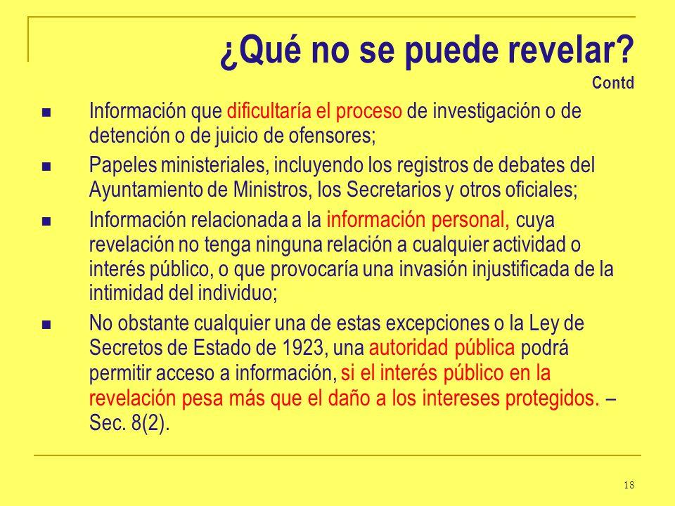 18 ¿Qué no se puede revelar? Contd Información que dificultaría el proceso de investigación o de detención o de juicio de ofensores; Papeles ministeri