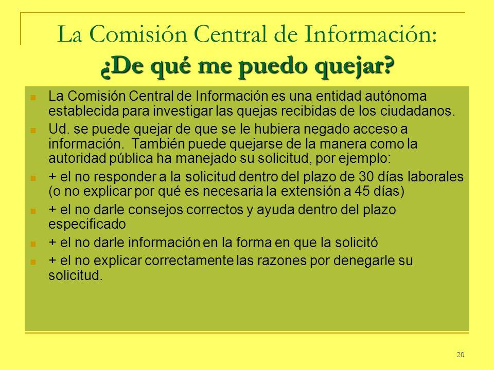 20 ¿De qué me puedo quejar? La Comisión Central de Información: ¿De qué me puedo quejar? La Comisión Central de Información es una entidad autónoma es