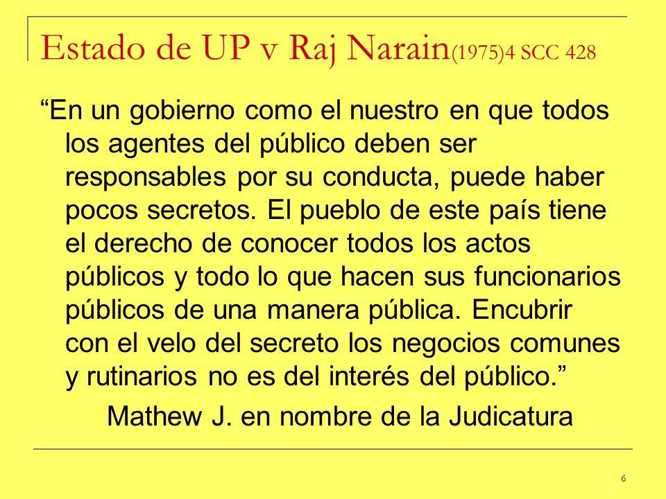 6 Estado de UP v Raj Narain (1975)4 SCC 428 En un gobierno como el nuestro en que todos los agentes del público deben ser responsables por su conducta
