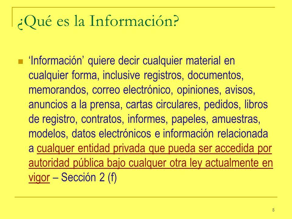 8 ¿Qué es la Información? Información quiere decir cualquier material en cualquier forma, inclusive registros, documentos, memorandos, correo electrón
