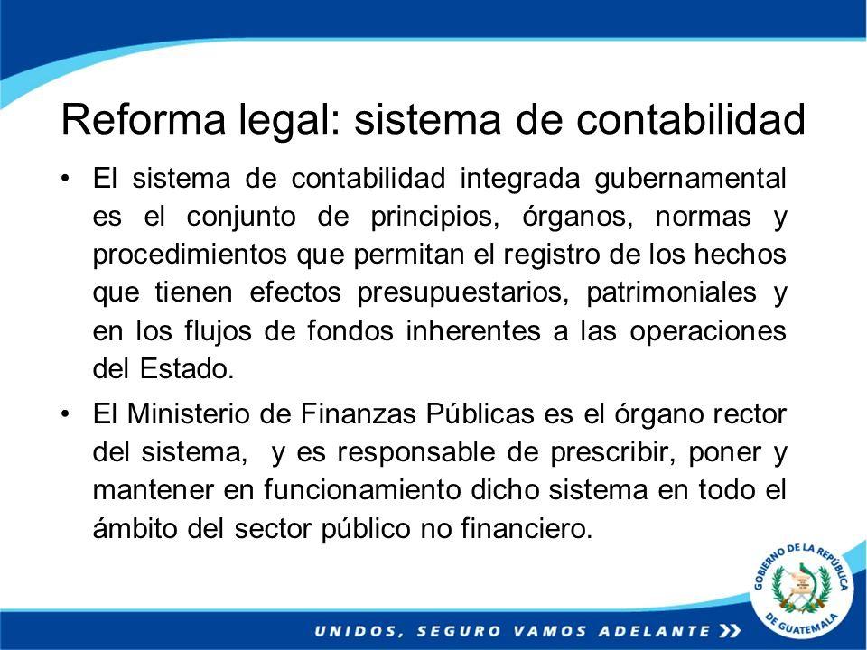 Reforma legal: sistema de contabilidad El sistema de contabilidad integrada gubernamental es el conjunto de principios, órganos, normas y procedimient