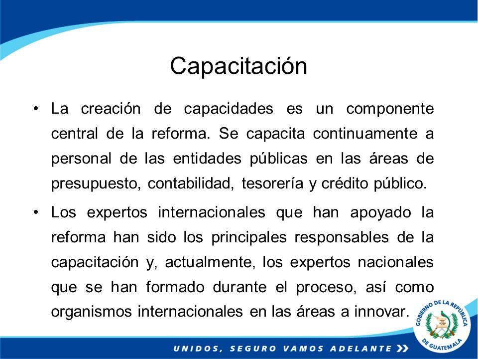 Capacitación La creación de capacidades es un componente central de la reforma. Se capacita continuamente a personal de las entidades públicas en las