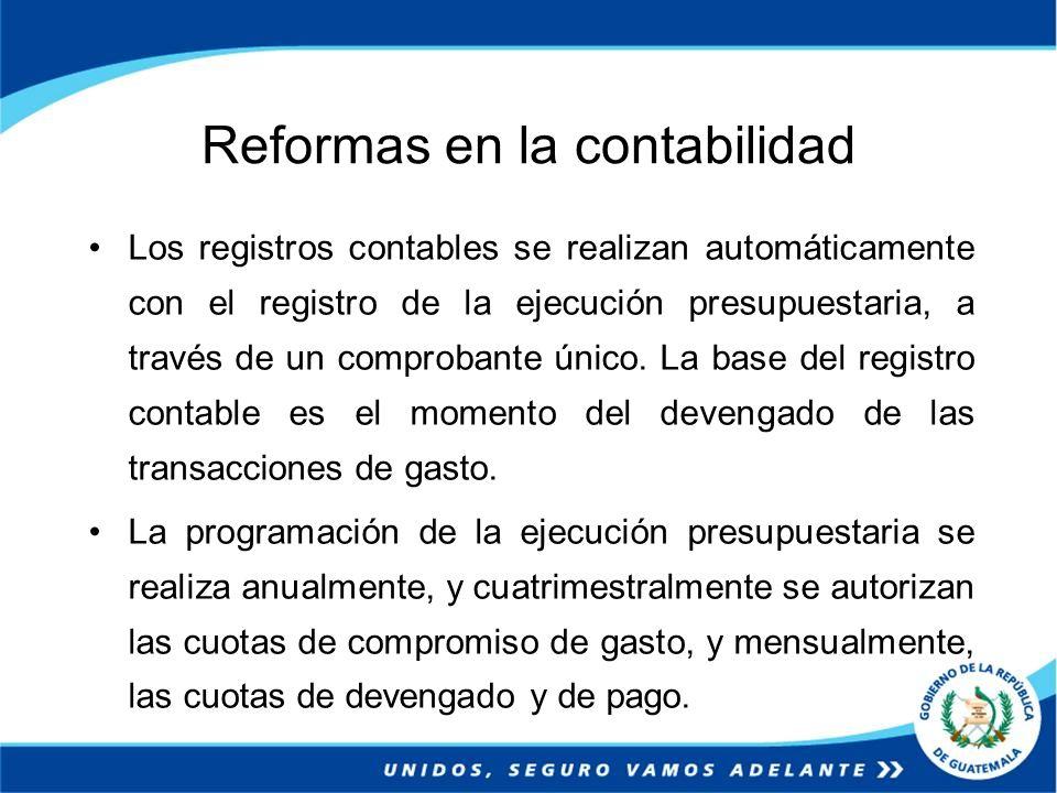 Reformas en la contabilidad Los registros contables se realizan automáticamente con el registro de la ejecución presupuestaria, a través de un comprob