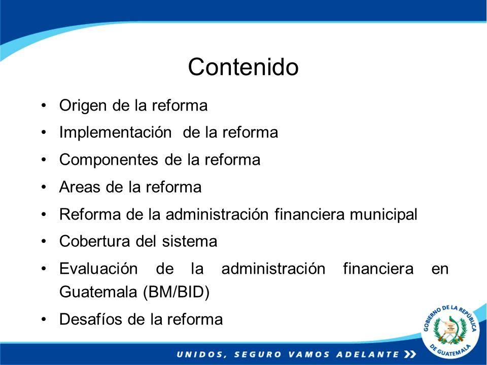 Contenido Origen de la reforma Implementación de la reforma Componentes de la reforma Areas de la reforma Reforma de la administración financiera muni
