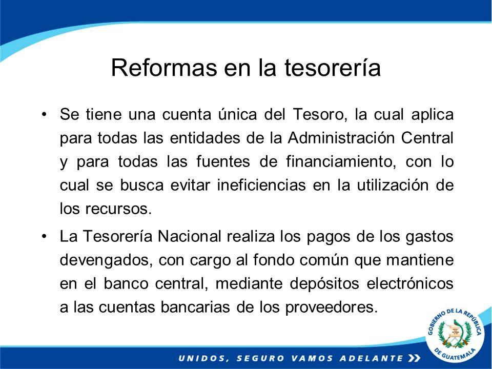 Reformas en la tesorería Se tiene una cuenta única del Tesoro, la cual aplica para todas las entidades de la Administración Central y para todas las f