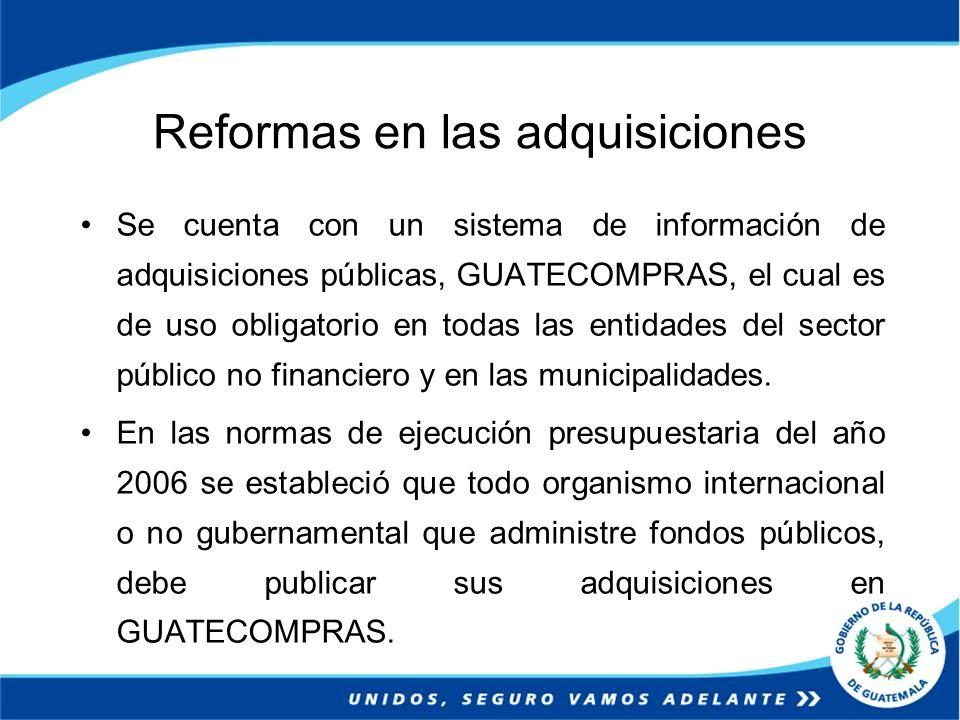 Reformas en las adquisiciones Se cuenta con un sistema de información de adquisiciones públicas, GUATECOMPRAS, el cual es de uso obligatorio en todas