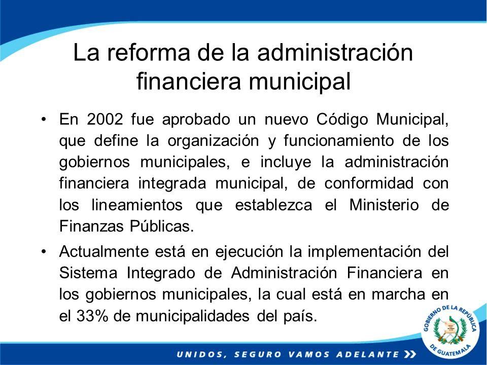 La reforma de la administración financiera municipal En 2002 fue aprobado un nuevo Código Municipal, que define la organización y funcionamiento de lo