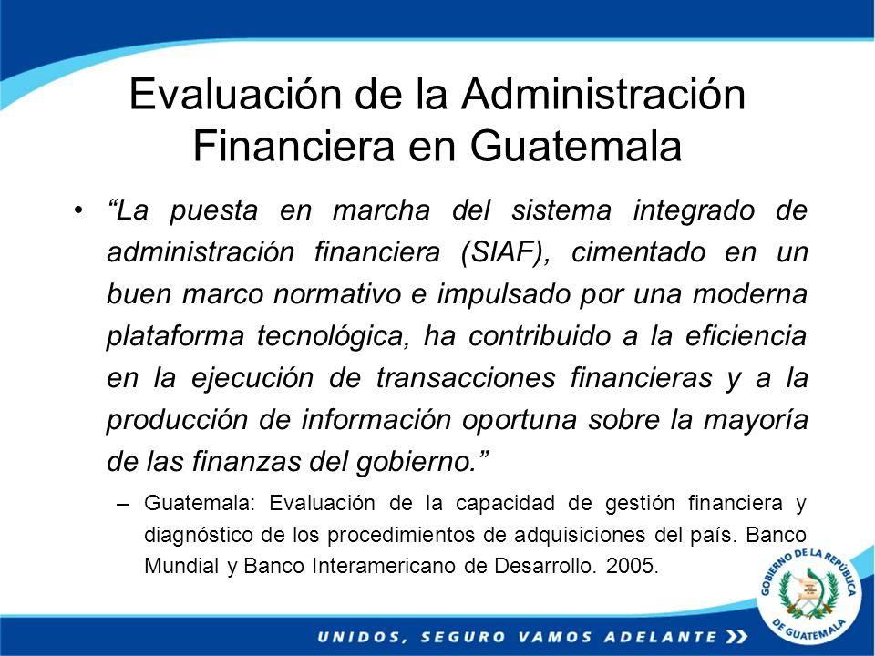Evaluación de la Administración Financiera en Guatemala La puesta en marcha del sistema integrado de administración financiera (SIAF), cimentado en un
