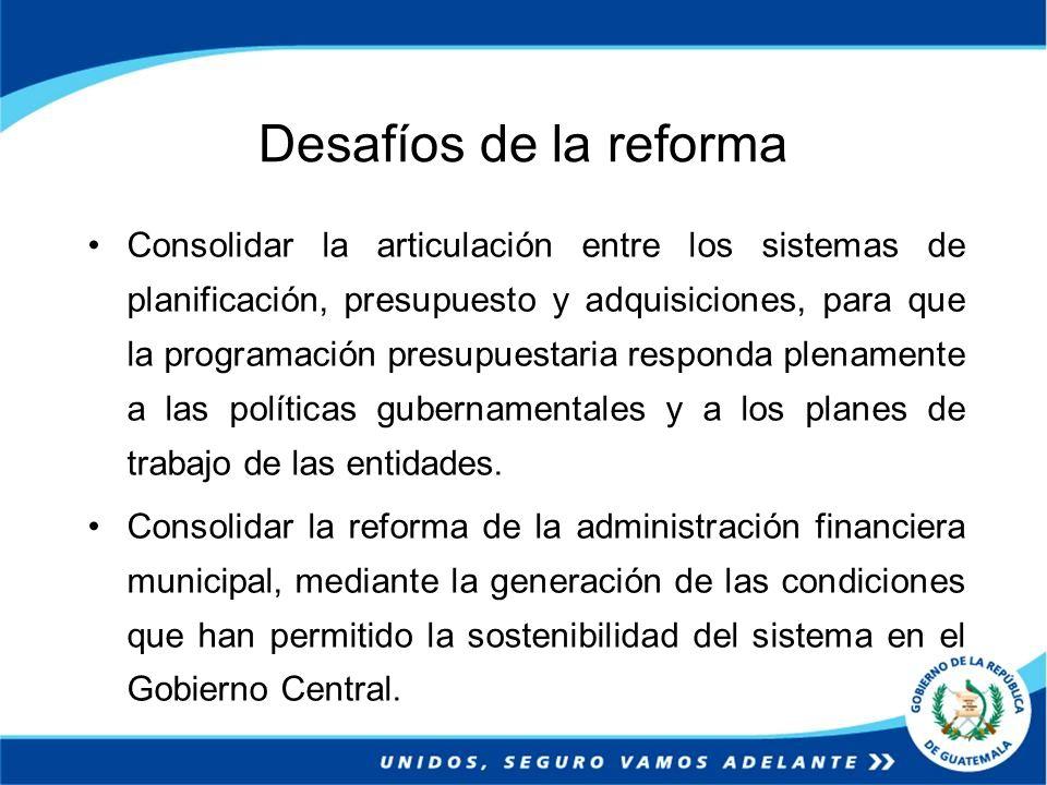 Desafíos de la reforma Consolidar la articulación entre los sistemas de planificación, presupuesto y adquisiciones, para que la programación presupues