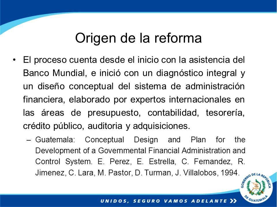 Origen de la reforma El proceso cuenta desde el inicio con la asistencia del Banco Mundial, e inició con un diagnóstico integral y un diseño conceptua