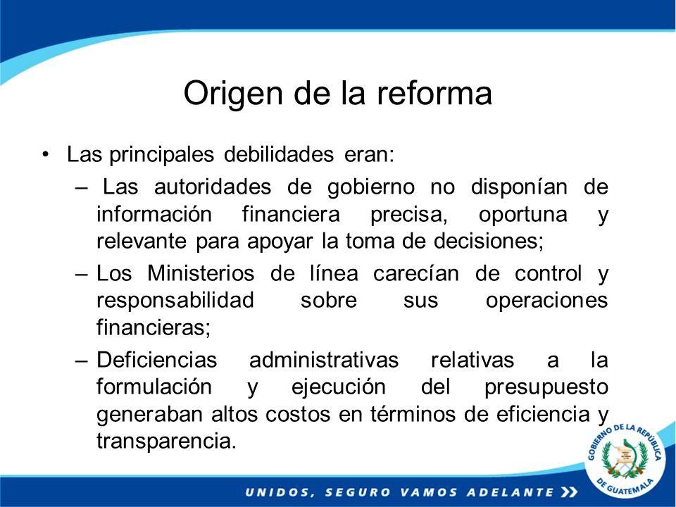 Origen de la reforma Las principales debilidades eran: – Las autoridades de gobierno no disponían de información financiera precisa, oportuna y releva