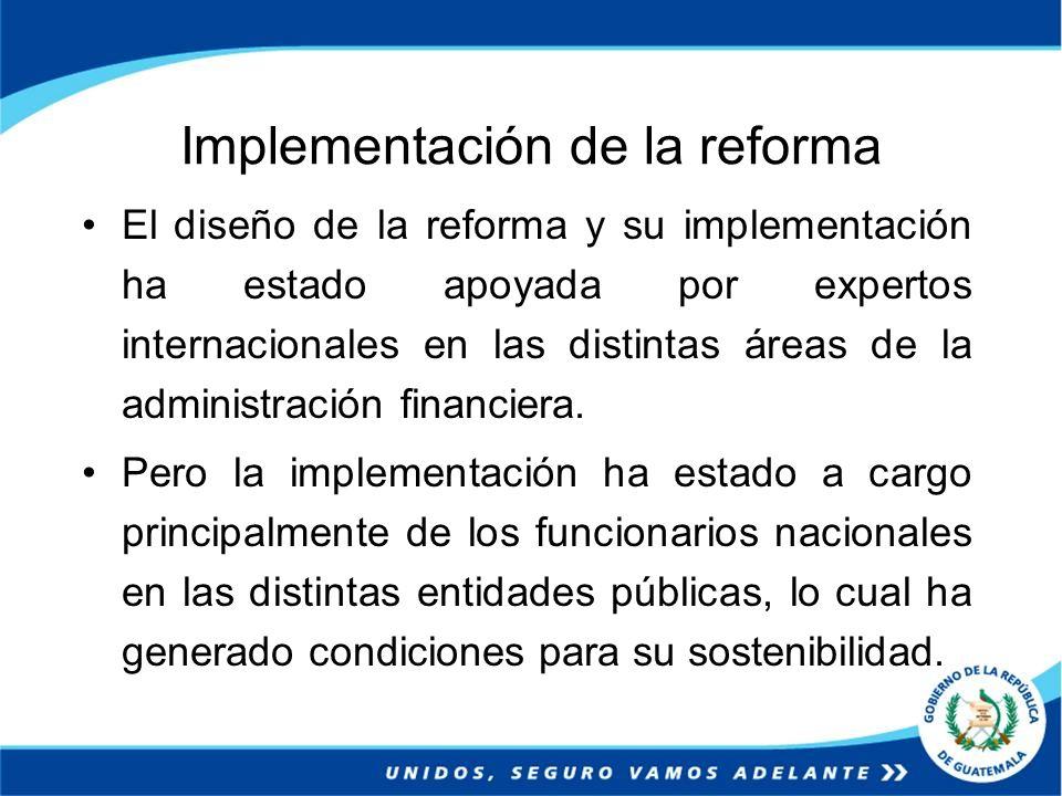 Implementación de la reforma El diseño de la reforma y su implementación ha estado apoyada por expertos internacionales en las distintas áreas de la a