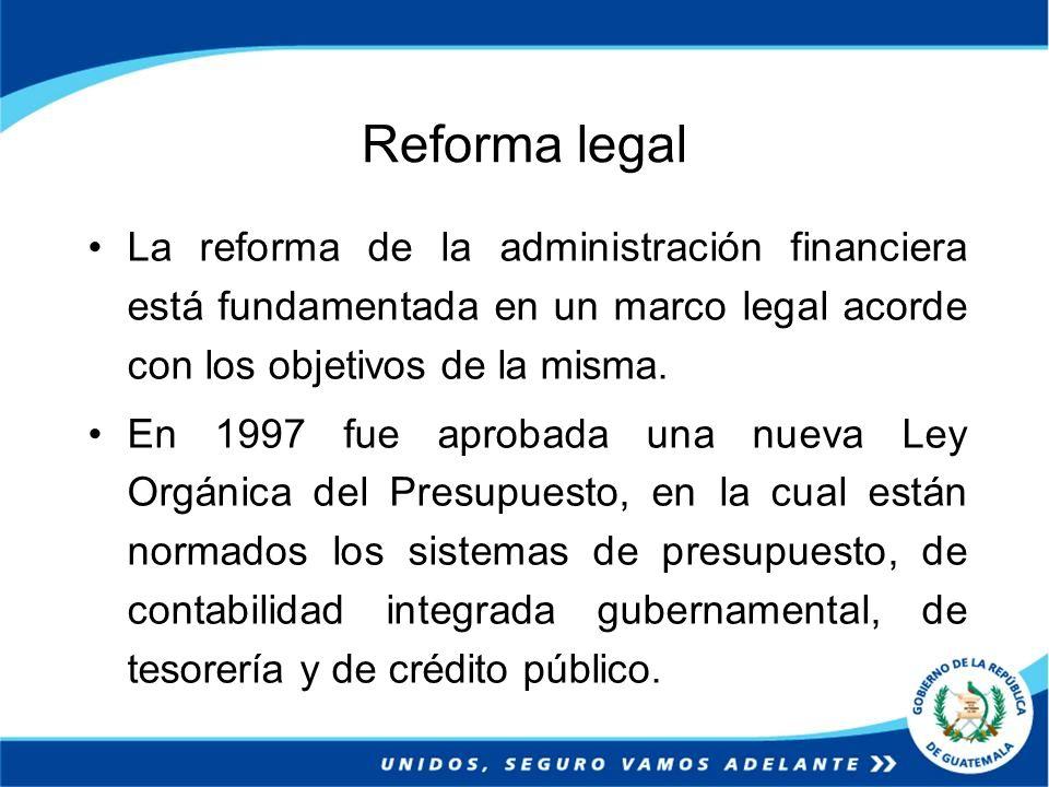 Reforma legal La reforma de la administración financiera está fundamentada en un marco legal acorde con los objetivos de la misma. En 1997 fue aprobad