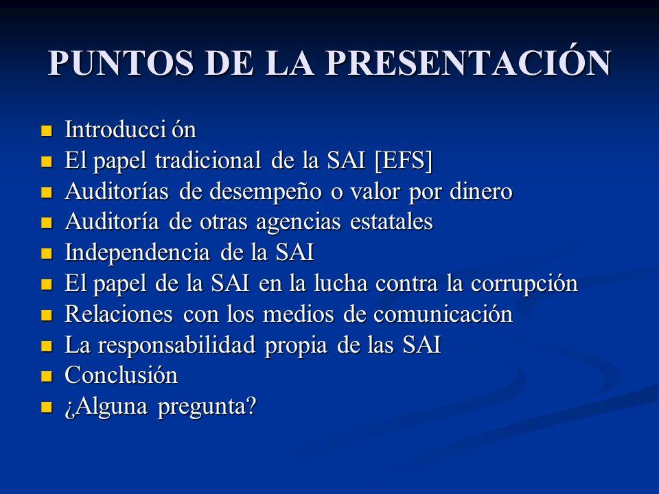 PUNTOS DE LA PRESENTACIÓN Introducción Introducción El papel tradicional de la SAI [EFS] El papel tradicional de la SAI [EFS] Auditorías de desempeño