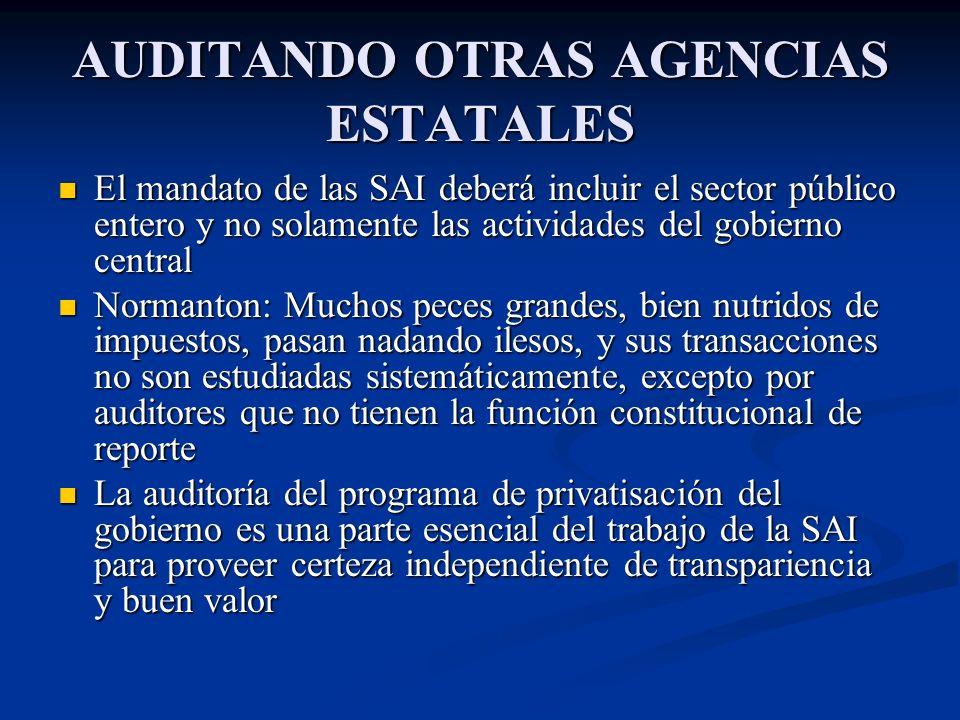 AUDITANDO OTRAS AGENCIAS ESTATALES El mandato de las SAI deberá incluir el sector público entero y no solamente las actividades del gobierno central E