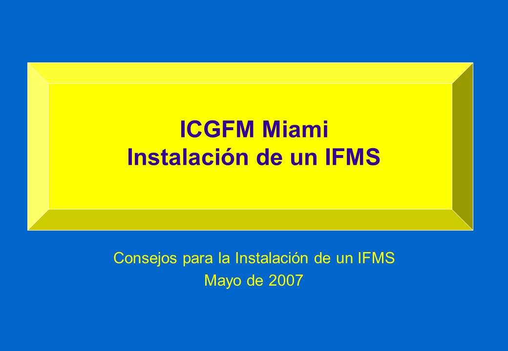 Consejos para la Instalación de un IFMS Mayo de 2007 ICGFM Miami Instalación de un IFMS