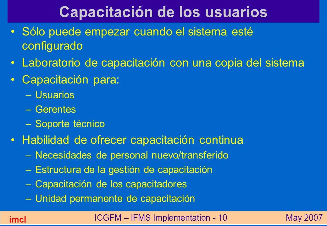 ICGFM – IFMS Implementation - 10May 2007 imcl Capacitación de los usuarios Sólo puede empezar cuando el sistema esté configurado Laboratorio de capaci