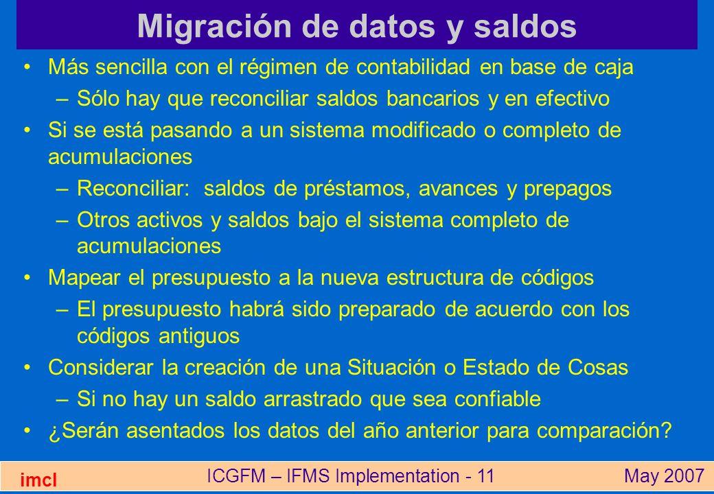 ICGFM – IFMS Implementation - 11May 2007 imcl Migración de datos y saldos Más sencilla con el régimen de contabilidad en base de caja –Sólo hay que re