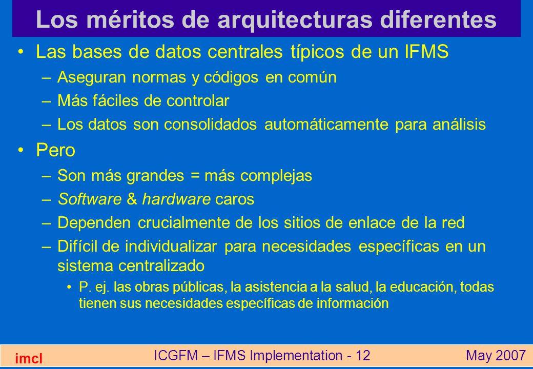 ICGFM – IFMS Implementation - 12May 2007 imcl Los méritos de arquitecturas diferentes Las bases de datos centrales típicos de un IFMS –Aseguran normas