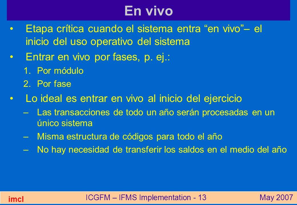 ICGFM – IFMS Implementation - 13May 2007 imcl En vivo Etapa crítica cuando el sistema entra en vivo– el inicio del uso operativo del sistema Entrar en