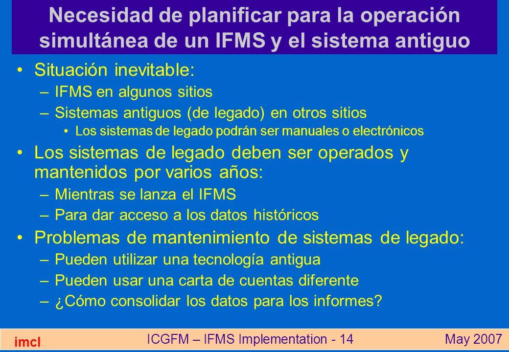 ICGFM – IFMS Implementation - 14May 2007 imcl Necesidad de planificar para la operación simultánea de un IFMS y el sistema antiguo Situación inevitabl