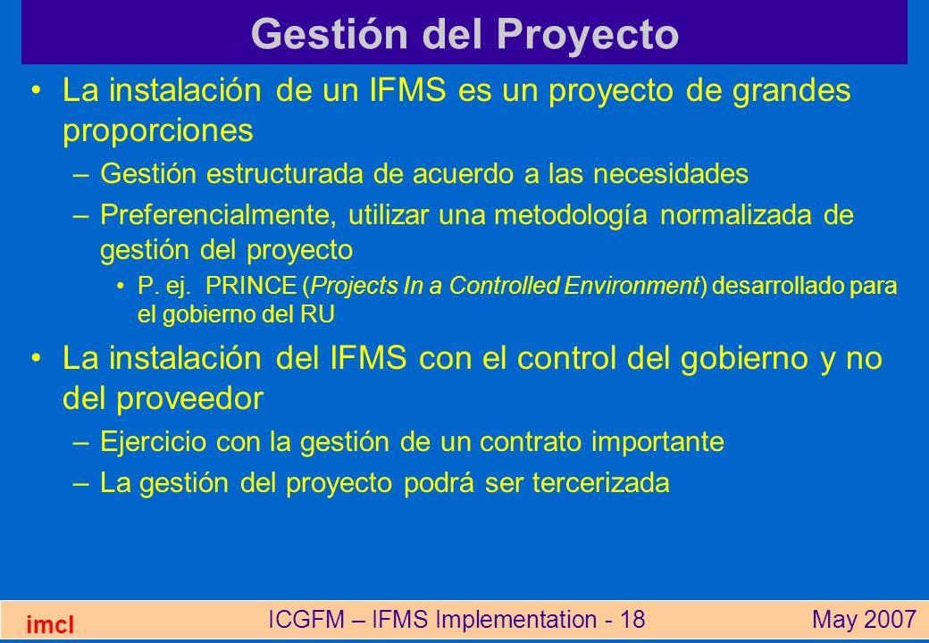 ICGFM – IFMS Implementation - 18May 2007 imcl Gestión del Proyecto La instalación de un IFMS es un proyecto de grandes proporciones –Gestión estructur