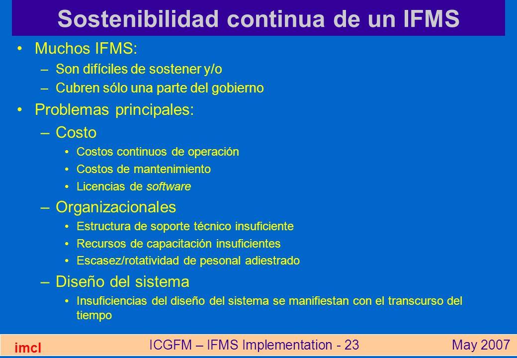 ICGFM – IFMS Implementation - 23May 2007 imcl Sostenibilidad continua de un IFMS Muchos IFMS: –Son difíciles de sostener y/o –Cubren sólo una parte de