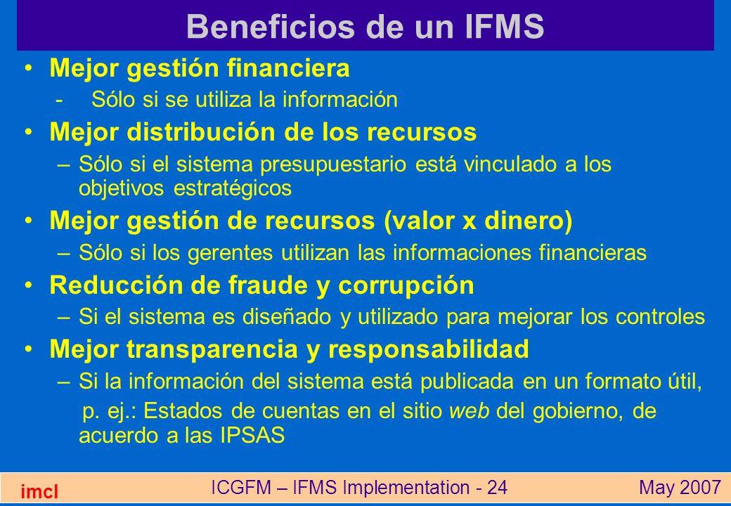 ICGFM – IFMS Implementation - 24May 2007 imcl Beneficios de un IFMS Mejor gestión financiera -Sólo si se utiliza la información Mejor distribución de