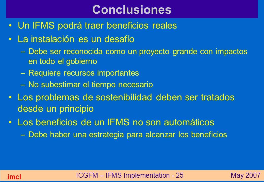 ICGFM – IFMS Implementation - 25May 2007 imcl Conclusiones Un IFMS podrá traer beneficios reales La instalación es un desafío –Debe ser reconocida com