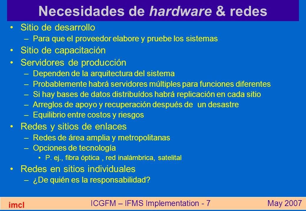 ICGFM – IFMS Implementation - 7May 2007 imcl Necesidades de hardware & redes Sitio de desarrollo –Para que el proveedor elabore y pruebe los sistemas