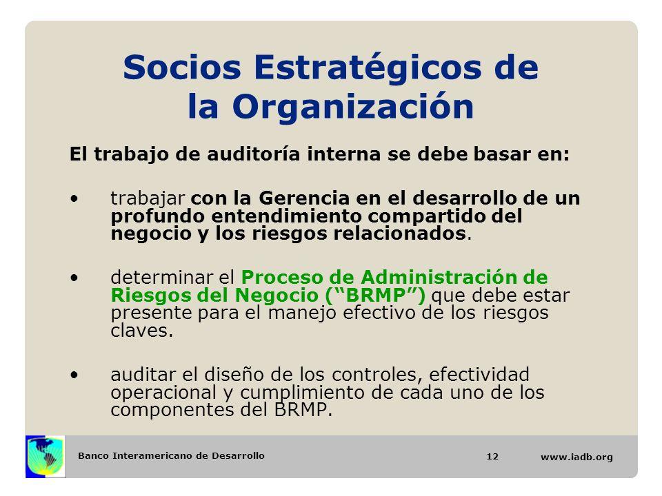 Banco Interamericano de Desarrollo www.iadb.org Socios Estratégicos de la Organización El trabajo de auditoría interna se debe basar en: trabajar con