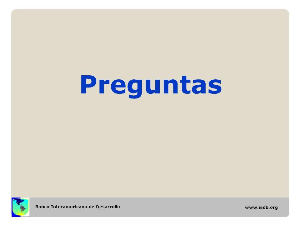 Banco Interamericano de Desarrollo www.iadb.org Preguntas