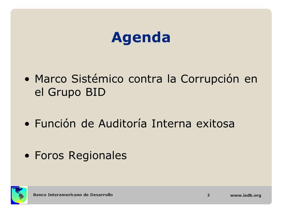 Banco Interamericano de Desarrollo www.iadb.org Agenda Marco Sistémico contra la Corrupción en el Grupo BID Función de Auditoría Interna exitosa Foros