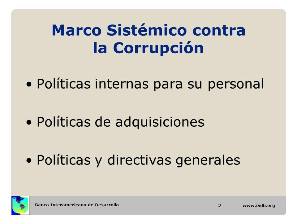 Banco Interamericano de Desarrollo www.iadb.org Marco Sistémico contra la Corrupción Políticas internas para su personal Políticas de adquisiciones Po