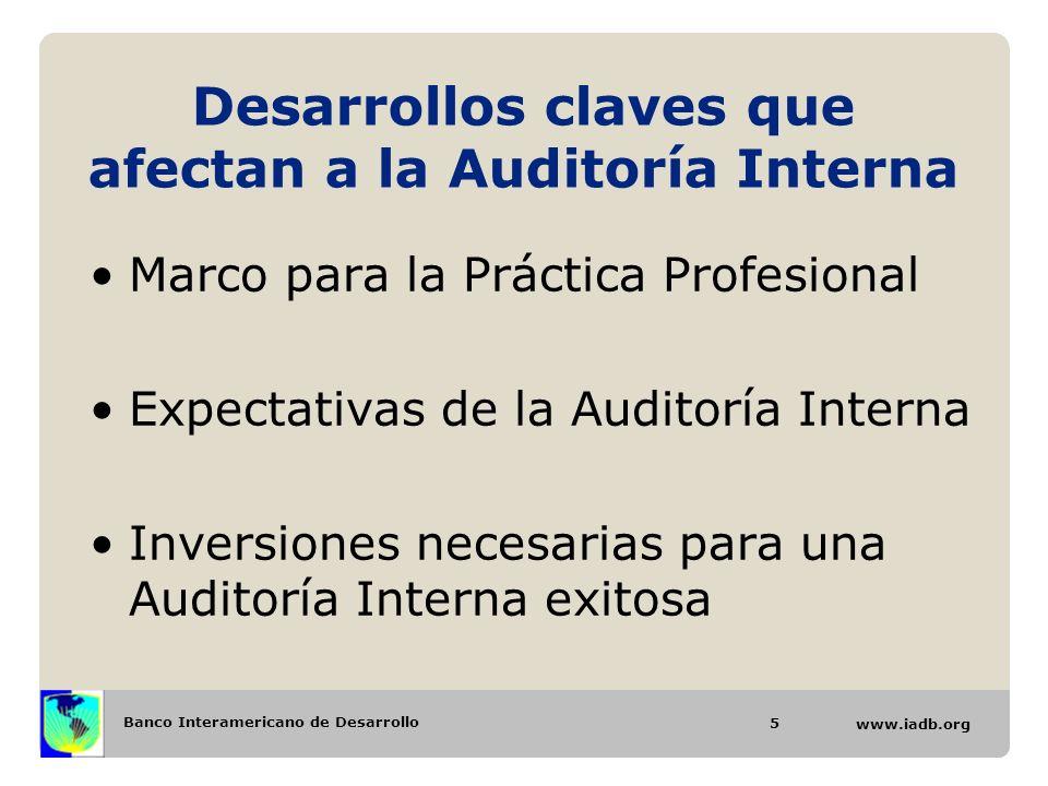 Banco Interamericano de Desarrollo www.iadb.org Desarrollos claves que afectan a la Auditoría Interna Marco para la Práctica Profesional Expectativas