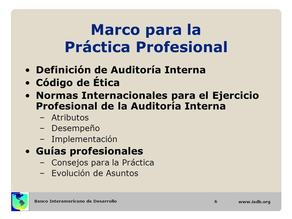Banco Interamericano de Desarrollo www.iadb.org Marco para la Práctica Profesional Definición de Auditoría Interna Código de Ética Normas Internaciona