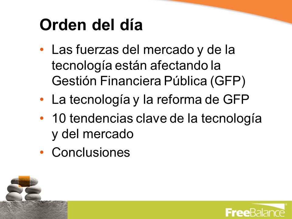Orden del día Las fuerzas del mercado y de la tecnología están afectando la Gestión Financiera Pública (GFP) La tecnología y la reforma de GFP 10 tendencias clave de la tecnología y del mercado Conclusiones