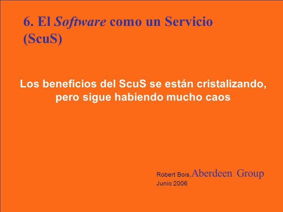 Los beneficios del ScuS se están cristalizando, pero sigue habiendo mucho caos Robert Bois, Aberdeen Group Junio 2006 6.