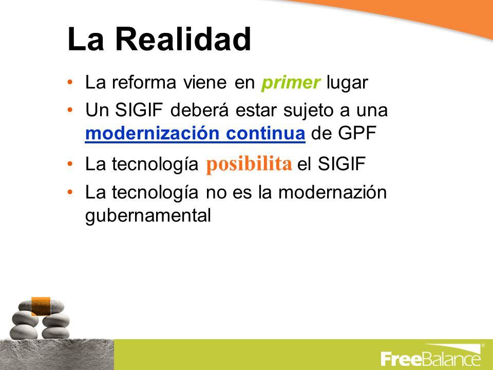 La Realidad La reforma viene en primer lugar Un SIGIF deberá estar sujeto a una modernización continua de GPF La tecnología posibilita el SIGIF La tecnología no es la modernazión gubernamental