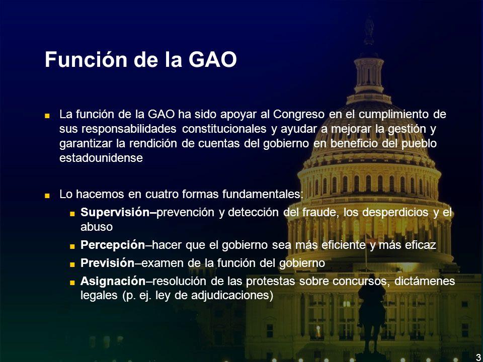 3 Función de la GAO La función de la GAO ha sido apoyar al Congreso en el cumplimiento de sus responsabilidades constitucionales y ayudar a mejorar la