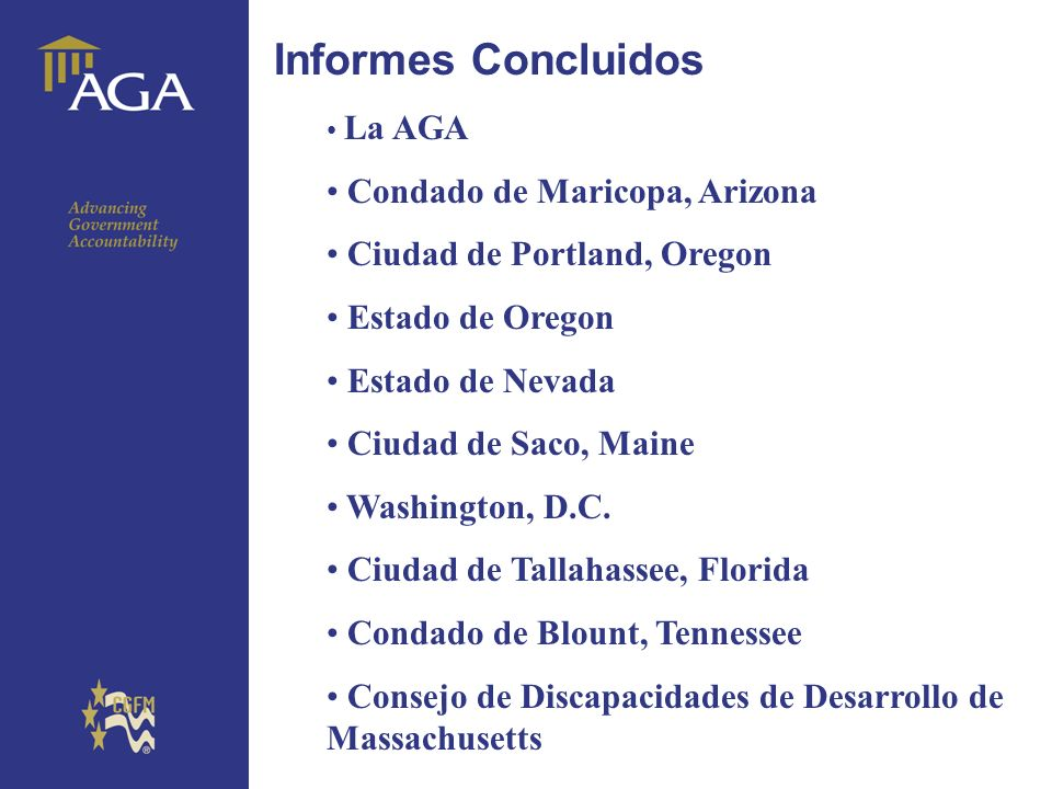 General paragraph Informes Concluidos La AGA Condado de Maricopa, Arizona Ciudad de Portland, Oregon Estado de Oregon Estado de Nevada Ciudad de Saco,