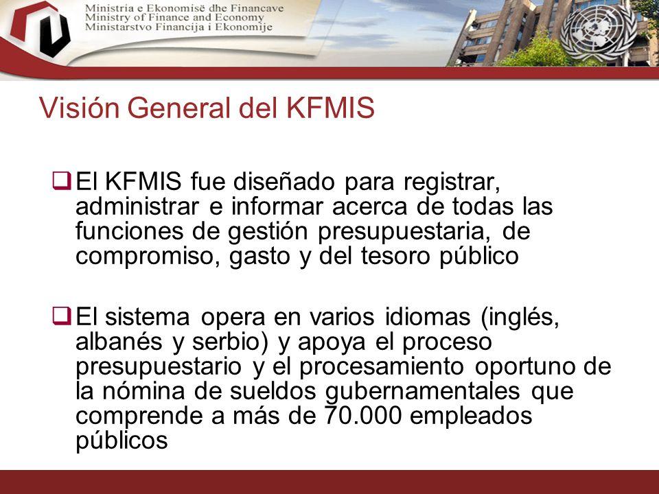 21 Visión General del KFMIS El KFMIS fue diseñado para registrar, administrar e informar acerca de todas las funciones de gestión presupuestaria, de compromiso, gasto y del tesoro público El sistema opera en varios idiomas (inglés, albanés y serbio) y apoya el proceso presupuestario y el procesamiento oportuno de la nómina de sueldos gubernamentales que comprende a más de 70.000 empleados públicos