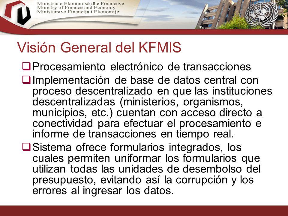 22 Visión General del KFMIS Procesamiento electrónico de transacciones Implementación de base de datos central con proceso descentralizado en que las instituciones descentralizadas (ministerios, organismos, municipios, etc.) cuentan con acceso directo a conectividad para efectuar el procesamiento e informe de transacciones en tiempo real.