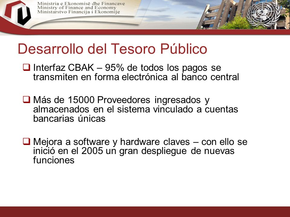23 Desarrollo del Tesoro Público Interfaz CBAK – 95% de todos los pagos se transmiten en forma electrónica al banco central Más de 15000 Proveedores ingresados y almacenados en el sistema vinculado a cuentas bancarias únicas Mejora a software y hardware claves – con ello se inició en el 2005 un gran despliegue de nuevas funciones