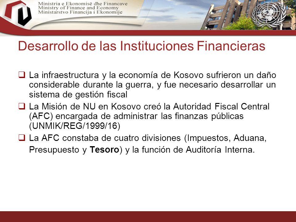8 La infraestructura y la economía de Kosovo sufrieron un daño considerable durante la guerra, y fue necesario desarrollar un sistema de gestión fiscal La Misión de NU en Kosovo creó la Autoridad Fiscal Central (AFC) encargada de administrar las finanzas públicas (UNMIK/REG/1999/16) La AFC constaba de cuatro divisiones (Impuestos, Aduana, Presupuesto y Tesoro) y la función de Auditoría Interna.