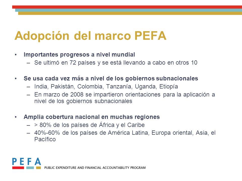 Adopción del marco PEFA Importantes progresos a nivel mundial –Se ultimó en 72 países y se está llevando a cabo en otros 10 Se usa cada vez más a nivel de los gobiernos subnacionales –India, Pakistán, Colombia, Tanzanía, Uganda, Etiopía –En marzo de 2008 se impartieron orientaciones para la aplicación a nivel de los gobiernos subnacionales Amplia cobertura nacional en muchas regiones –> 80% de los países de África y el Caribe –40%-60% de los países de América Latina, Europa oriental, Asia, el Pacífico