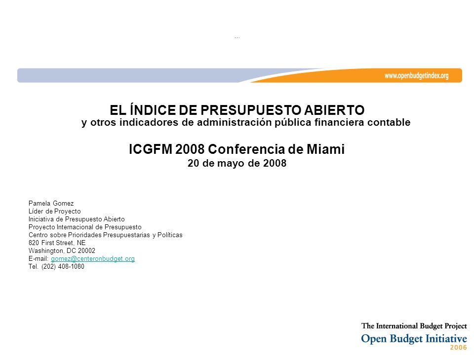 … EL ÍNDICE DE PRESUPUESTO ABIERTO y otros indicadores de administración pública financiera contable ICGFM 2008 Conferencia de Miami 20 de mayo de 200