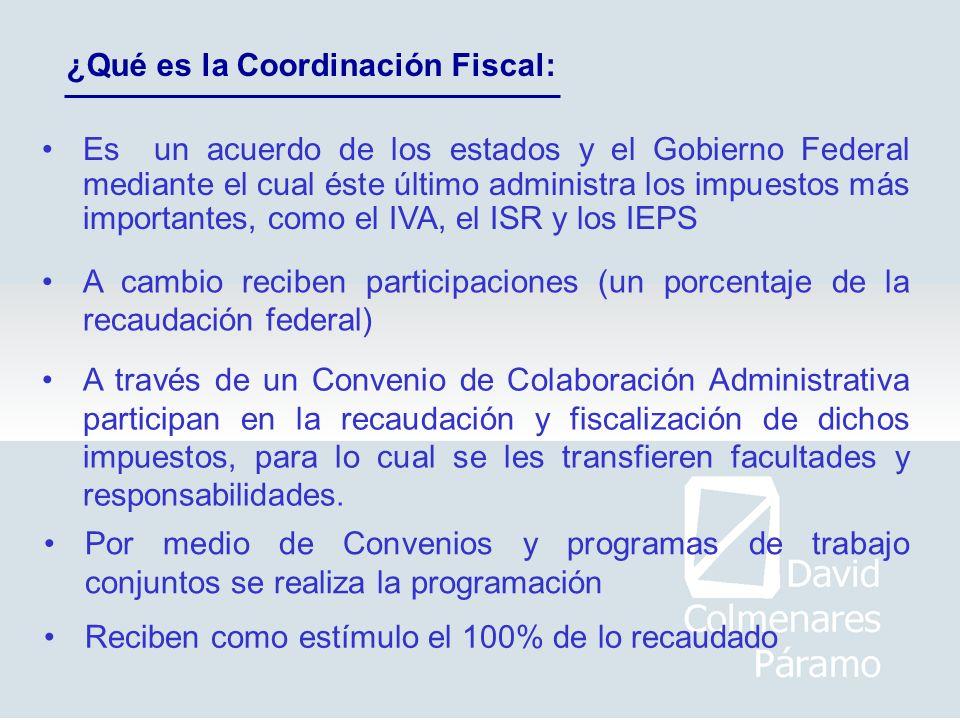 ¿Qué es la Coordinación Fiscal: Es un acuerdo de los estados y el Gobierno Federal mediante el cual éste último administra los impuestos más important