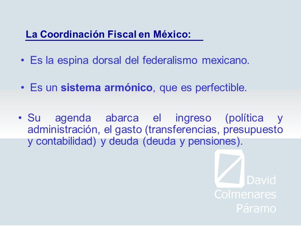 La Coordinación Fiscal en México: Es la espina dorsal del federalismo mexicano. Su agenda abarca el ingreso (política y administración, el gasto (tran