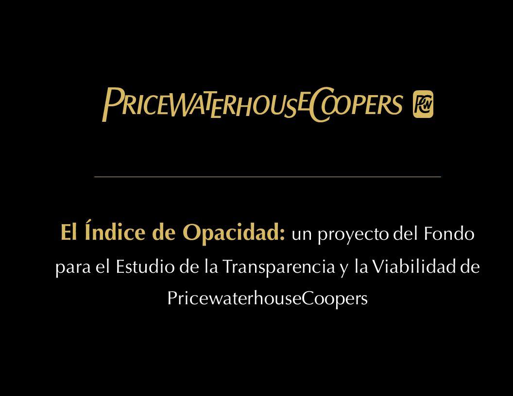 DRAFT El Índice de Opacidad: un proyecto del Fondo para el Estudio de la Transparencia y la Viabilidad de PricewaterhouseCoopers